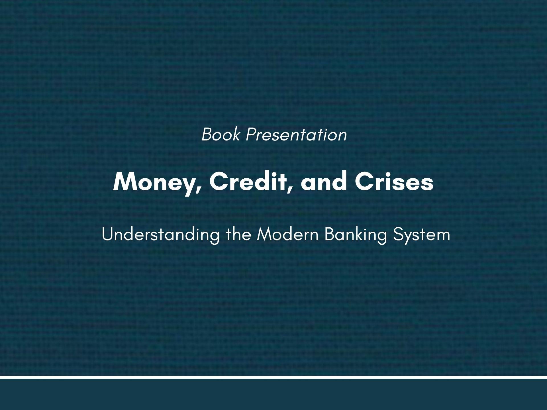 Money, Credit, and Crises